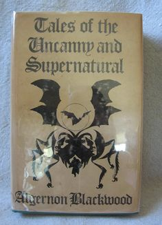 Tales of the Uncanny and Supernatural, by Algernon Blackwood.
