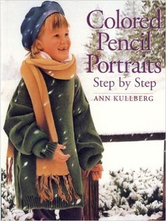 Colored Pencil Portraits Step by Step eBook: Ann Kullberg: Amazon.ca: Books