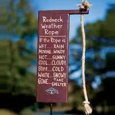 Redneck Weather Rope....Need to put one of these in my yard. Lol