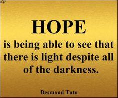 """""""Hoffnung ist in der Lage, um zu sehen, dass es Licht trotz all der Finsternis.""""  - Desmond Tutu"""