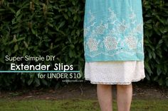 Sew your own slip to extend the length of those too short dresses and skirts.