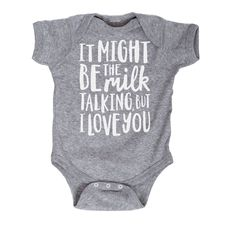 It Might Be The Milk Talking But I Love You Infant Bodysuit