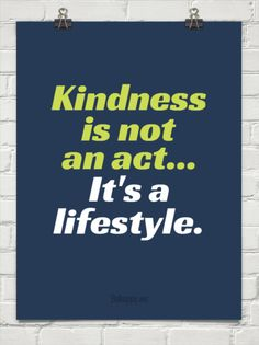 Kindness is not an act... it's a lifestyle. #266013