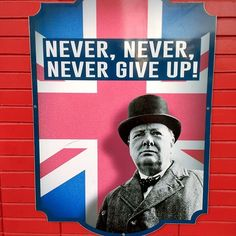Never never never give up. #churchill