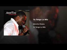 """Yo Tengo Lo Mío""  - MONCHO RIVERA"