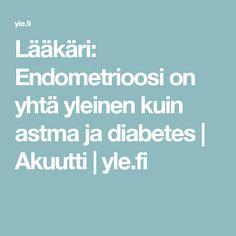 Lääkäri: Endometrioosi on yhtä yleinen kuin astma ja diabetes | Akuutti | yle.fi