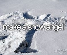 DONE. Make a snow angel. Bucket list