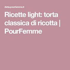 Ricette light: torta classica di ricotta | PourFemme