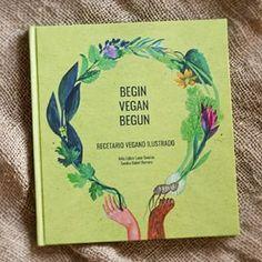 Libro de recetas de Begin Vegan Begun ilustrado por Sandra Gobet, un libro fantástico para regalar!  Este y más libros de cocina vegana en castellano en nuestra recopilación