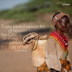 """""""Every saved person this side of heaven owes the Gospel to every lost person this side of hell."""" - David Platt"""