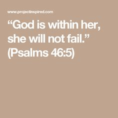 """God is within her, she will not fail."" (Psalms 46:5)"