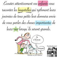 Écouter ses enfants pour qu'ils nous parlent...  parent - maman - papa - enfant - éducation www.facebook.com/MoiSuperMaman