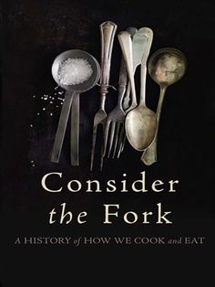Cover of Consider the Fork Since prehistory, humans have striven to tame fire and ice, and have braved the business ends of mashers, scrapers, and razor-sharp knives—all in the name of creating something delicious (or, at least, edible).