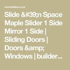 Slide 'n Space Maple Slider 1 Side Mirror 1 Side | Sliding Doors | Doors & Windows | buildersBase | Builders
