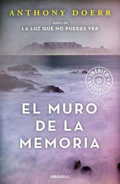 El muro de la memoria reúne cuatro historias inéditas del autor de La luz que no puedes ver, que nos hablan de la conmovedora fortuna de vivir en este mundo.