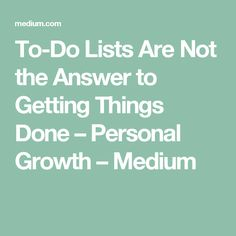 To-Do Lists Are Not the Answer to Getting Things Done — Personal Growth — Medium Nfl Coaches, Hedge Fund Manager, Personal And Professional Development, Getting Things Done, Helpful Hints, Coaching, Advice, Author, Education