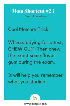 Tech and Education Shortcuts: Cool memory trick, chew gum when studying for a test. Beenke.com, your daily source of life hacks and parenting tips! Visit now for MORE awesome mom hacks...#beenke #MomShortcuts