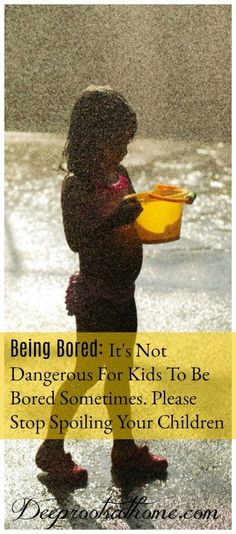 Being Bored: It's Not Dangerous For Kids To Be Bored Sometimes. Please Stop Spoiling Your Children