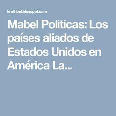 Mabel Politicas: Los países aliados de Estados Unidos en América La...
