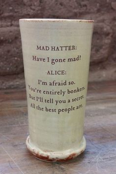 I NEED this...but in the coffee mug. Alice in Wonderland's Words of Wisdom... by TheQuotedCup on Etsy