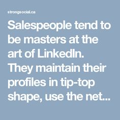 Salespeople tend to be masters at the art of LinkedIn. They maintain their profiles in tip-top shape, use the network to research buyers before sending a call or email, and