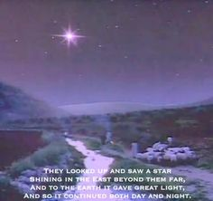 They looked up and saw a star Shining in the East beyond them far, And to the earth it gave great light, And so it continued both day and night.