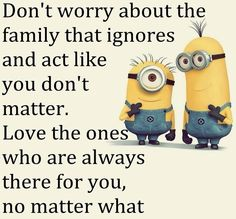 Don't worry about family that ignores you