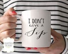 Coffee Mug I Don't Give a Sip Mug Ceramic by MarriedInMayDesigns by mitzi