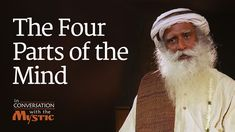 Sadhguru looks at how in the yogic system, the mind is seen as having 16 parts. He looks at four fundamental parts - the buddhi or intellect, the ahankara or...