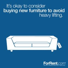 Moving Tips - It's okay to consider buying new furniture to avoid heavy lifting.