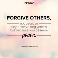 Forgive others, not because they deserve forgiveness but because you deserve peace.  // Powerful Positivity