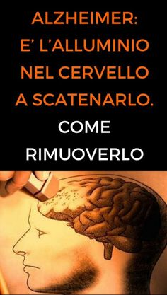 Come rimuovere l'alluminio dal cervello prima che scateni il Morbo di Alzheimer Health And Nutrition, Health Care, Health Fitness, Natural Life, Natural Health, Sr1, Self Healing, Reflexology, Healthy Tips