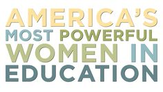 America's Most Powerful Women in Education