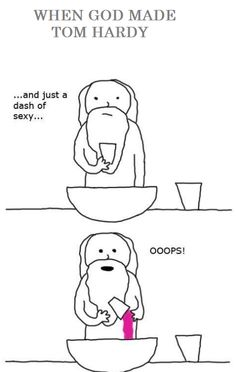 When God made Tom Hardy