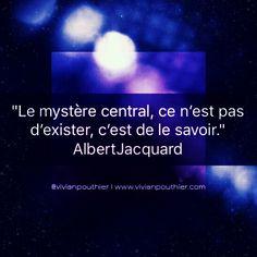 """""""Le mystère central, ce n'est pas d'exister, c'est de le savoir."""" Albert Jacquard"""