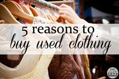 5 Reasons to Buy Used Clothing- don't spend more than you should, buy consignment.  Find out more!