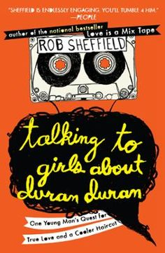 "Talking to Girls About Duran Duran by Rob Sheffield, Click to Start Reading eBook, From the bestselling author of Love Is a Mix Tape and Turn Around Bright Eyes, ""a funny, insightful l"
