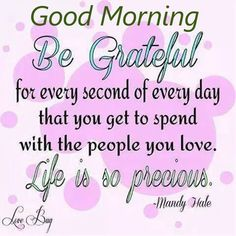 Good Morning Be Grateful For Every Second Of Your Day morning good morning morning quotes good morning quotes morning quote morning affirmations good morning quote positive good morning quotes inspirational good morning quotes Good Morning Wishes Friends, Morning Wishes Quotes, Good Morning Friends Quotes, Good Morning Image Quotes, Good Morning Prayer, Good Morning Inspirational Quotes, Good Morning Happy, Inspirational Prayers, Morning Blessings