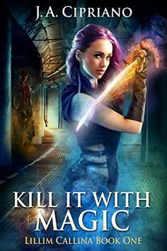 Kill It With Magic: An Urban Fantasy Novel (The Lillim Callina Chronicles Book 1), http://www.amazon.com/dp/B00NLZMRO8/ref=cm_sw_r_pi_awdm_x_I8dQxbTPKB06B