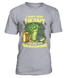 Gardening   I Don't Need Therapy, I need gardening T Shirt