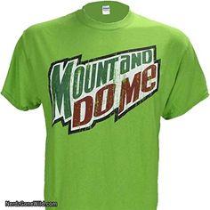 Mount and Do Me ~ Green Mountain Dew Parody T Shirt (xl)