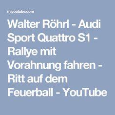 Walter Röhrl - Audi Sport Quattro S1 - Rallye mit Vorahnung fahren - Ritt auf dem Feuerball - YouTube