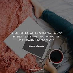 5 minutes of learning today is better than no minutes of learning today.