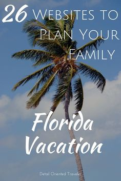 Planning a Florida Family Vacation. These websites should get you started to find out everything there is to do in the Sunshine State.