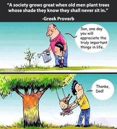 A society grows great when old men plant tree whose shade they know they shall never sit in...