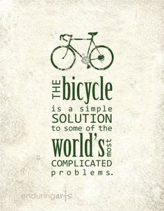 """""""The bicycle is a simple solution to some of the world's most complicated problems."""" Repin if you agree! :)"""
