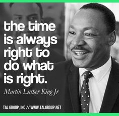 Career Lesson: The time is always right to do what is right. (Quote by Martin…