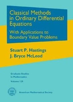 Classical methods in ordinary differential equations : with applications to boundary value problems / Stuart P. Hastings, J. Bryce McLeod. (2012). Máis información: http://www.ams.org/bookstore-getitem/item=GSM-129