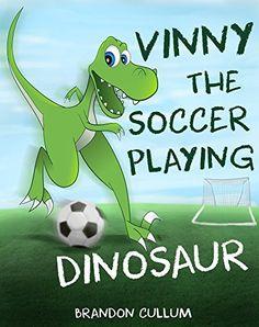 Vinny the Soccer Playing Dinosaur (Alfred the Dinosaur Book 2) by [Cullum, Brandon]
