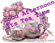 Good Afternoon Its Tea Time Picture